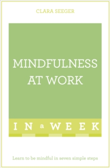 Mindfulness At Work In A Week : Learn To Be Mindful In Seven Simple Steps, Paperback / softback Book