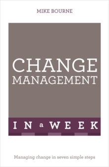 Change Management in a Week : Managing Change in Seven Simple Steps, Paperback Book