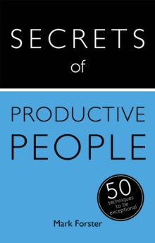 Secrets of Productive People : 50 Techniques To Get Things Done, Paperback Book