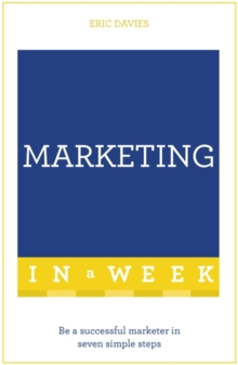 Marketing In A Week : Be A Successful Marketer In Seven Simple Steps, Paperback / softback Book