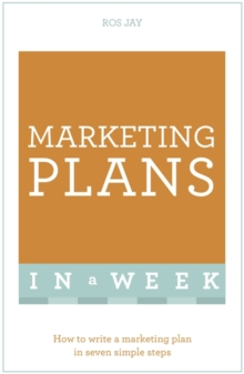 Marketing Plans In A Week : How To Write A Marketing Plan In Seven Simple Steps, Paperback / softback Book