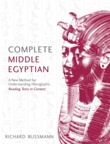 Complete Middle Egyptian : A New Method for Understanding Hieroglyphs: Reading Texts in Context, Paperback / softback Book