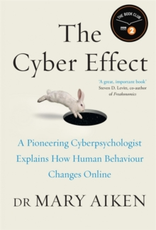 The Cyber Effect : A Pioneering Cyber-Psychologist Explains How Human Behaviour Changes Online, Hardback Book