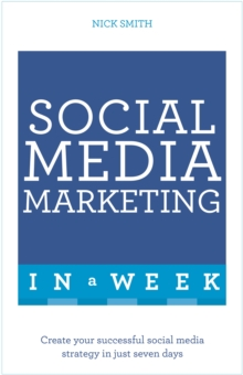 Social Media Marketing in a Week : Create Your Successful Social Media Strategy in Just Seven Days, Paperback Book