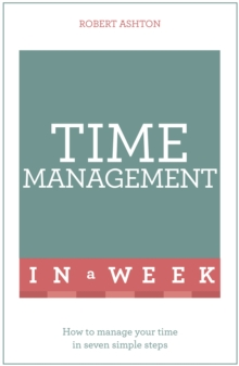 Time Management In A Week : How To Manage Your Time In Seven Simple Steps, Paperback Book