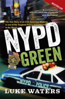 NYPD Green : The True Story of an Irish Detective Working in one of the Toughest Police Departments in the World, Paperback / softback Book
