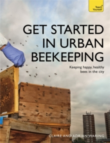 Get Started in Urban Beekeeping : Keeping happy, healthy bees in the city, Paperback Book