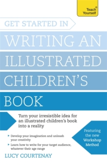 Get Started in Writing an Illustrated Children's Book : Design, Develop and Write Illustrated Children's Books for Kids of All Ages, Paperback Book