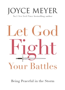 Let God Fight Your Battles : Being Peaceful in the Storm, Paperback Book