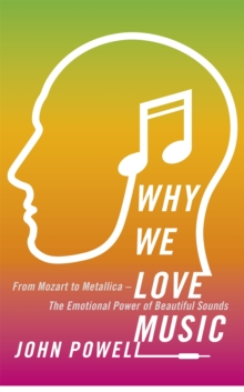 Why We Love Music : From Mozart to Metallica - The Emotional Power of Beautiful Sounds, Hardback Book