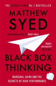 Black Box Thinking : Marginal Gains and the Secrets of High Performance, Paperback Book