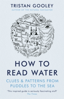 How To Read Water : Clues & Patterns from Puddles to the Sea, Paperback / softback Book