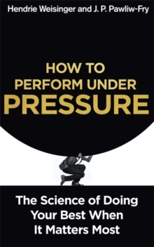 How to Perform Under Pressure : The Science of Doing Your Best When It Matters Most, Paperback Book