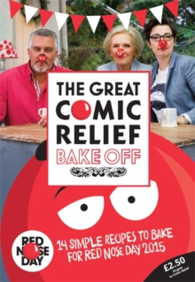 The Great Comic Relief Bake off : 14 Simple Recipes to Bake for Red Nose Day 2015, Paperback Book