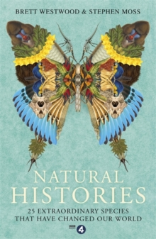 Natural Histories : 25 Extraordinary Species That Have Changed Our World, Paperback Book