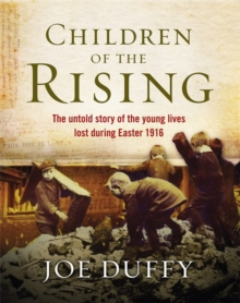 Children of the Rising : The Untold Story of the Young Lives Lost During Easter 1916, Hardback Book