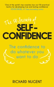 The 50 Secrets of Self-Confidence : The Confidence To Do Whatever You Want To Do, Paperback / softback Book
