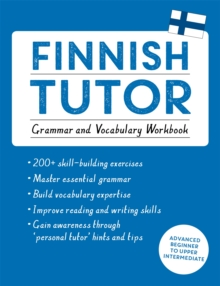 Finnish Tutor: Grammar and Vocabulary Workbook (Learn Finnish with Teach Yourself) : Advanced beginner to upper intermediate course, Paperback / softback Book