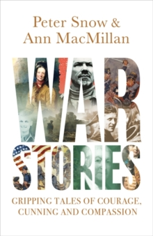 War Stories : Gripping Tales of Courage, Cunning and Compassion, Hardback Book