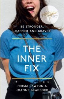 The Inner Fix : Be Stronger, Happier and Braver, Paperback Book