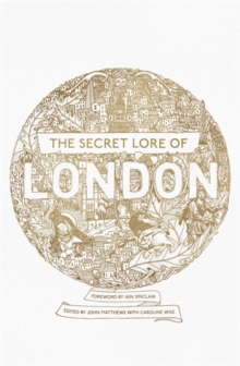 The Secret Lore of London : The city's forgotten stories and mythology, Paperback / softback Book