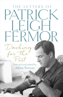 Dashing for the Post : The Letters of Patrick Leigh Fermor, Hardback Book