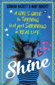 Shine : A Girl's Guide to Thriving (Not Just Surviving) in Real Life, Paperback / softback Book