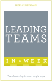 Leading Teams In A Week : Team Leadership In Seven Simple Steps, Paperback / softback Book
