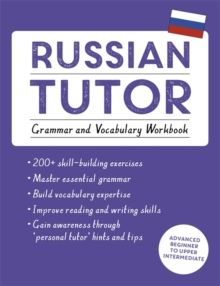 Russian Tutor: Grammar and Vocabulary Workbook (Learn Russian with Teach Yourself) : Advanced beginner to upper intermediate course, Paperback / softback Book