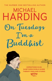 On Tuesdays I'm a Buddhist : Expeditions in an in-between world where therapy ends and stories begin, Hardback Book