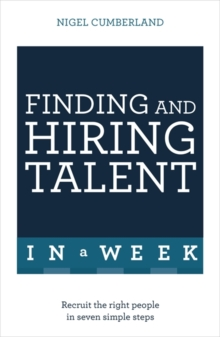 Finding & Hiring Talent In A Week : Talent Search, Recruitment And Retention In Seven Simple Steps, Paperback / softback Book