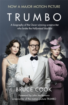 Trumbo : A biography of the Oscar-winning screenwriter who broke the Hollywood blacklist - Now a major motion picture (film tie-in edition), Paperback / softback Book
