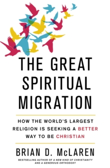 The Great Spiritual Migration : How the World's Largest Religion is Seeking a Better Way to be Christian, Paperback Book