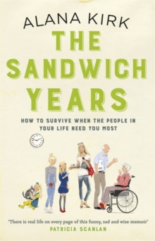 The Sandwich Years : How to Survive When the People in Your Life Need You Most, Paperback Book
