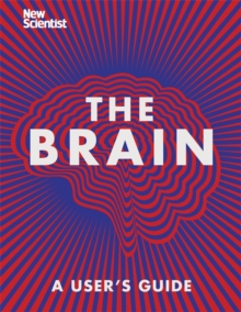 The Brain : A User's Guide, Hardback Book