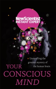 Your Conscious Mind : Unravelling the greatest mystery of the human brain, Paperback / softback Book