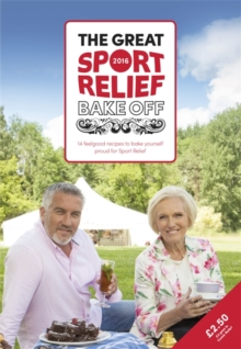 The Great Sport Relief Bake off : 13 Feel-Good Recipes to Bake Yourself Proud for Sport Relief, Paperback Book
