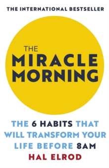 The Miracle Morning : The 6 Habits That Will Transform Your Life Before 8AM: Change your life with one of the world's highest rated self help books, EPUB eBook