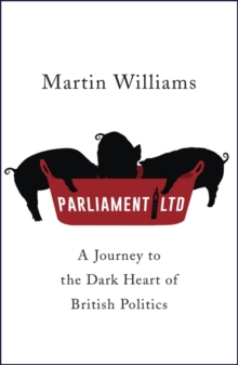 Parliament Ltd : A Journey to the Dark Heart of British Politics, Hardback Book