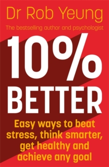 10% Better : Easy ways to beat stress, think smarter, get healthy and achieve any goal, Paperback / softback Book