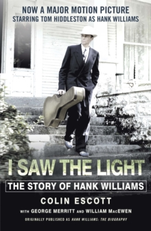 I Saw the Light : The Story of Hank Williams - Now a Major Motion Picture Starring Tom Hiddleston as Hank Williams, Paperback Book