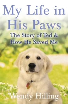 My Life in His Paws : The Story of Ted and How He Saved Me, Hardback Book