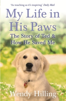 My Life In His Paws : The Story of Ted and How He Saved Me, Paperback / softback Book