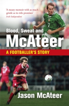 Blood, Sweat and Mcateer : A Footballer's Story, Paperback Book