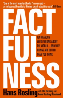 Factfulness : Ten Reasons We're Wrong About The World - And Why Things Are Better Than You Think, Hardback Book
