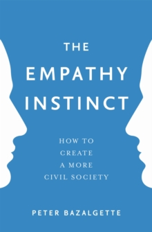 The Empathy Instinct : How to Create a More Civil Society, Paperback / softback Book