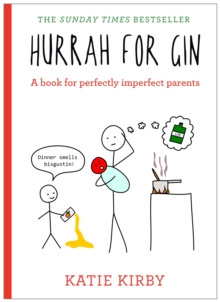 Hurrah for Gin : A Book for Perfectly Imperfect Parents, Hardback Book