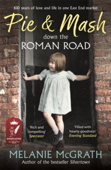 Pie and Mash Down the Roman Road : 100 years of love and life in one East End market, Paperback / softback Book