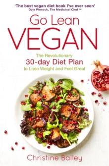 Go Lean Vegan : The Revolutionary 30-Day Diet Plan to Lose Weight and Feel Great, Paperback Book
