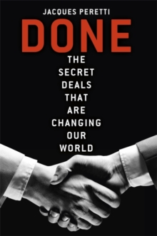 Done : The Secret Deals that are Changing our World, Hardback Book